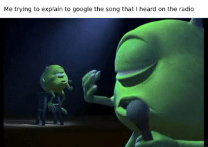 Google, Radio, and Song: Me trying to explain to google the song that I heard on the radio Bla Bla, le la la