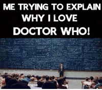 Doctor Who Funny Memes: ME TRYING TO EXPLAIN  WHY I LOVE  DOCTOR WHO!