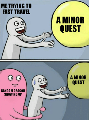 ME TRYING TO FAST TRAVEL a MINOR QUEST a MINOR QUEST ...