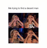 Girl Memes, Man, and Right: Me trying to find a decent man  DUN  @basicbitch am i right ladies?