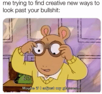 Funny, Lol, and Bullshit: me trying to find creative new ways to  look past your bullshit:  0  Df D adjust my Lol 😂