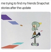 Friends, Memes, and Snapchat: me trying to find my friends Snapchat  stories after the update Deadass though...😩💯 WSHH