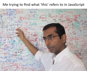 Wait, why the fuck is it referring to the window?: Me trying to find what 'this' refers to in JavaScript  LRPHR) LK  &rGr Map  Nchn  Pelet  PsS  Danonjiamy  ITHISAHAH  TEEE i  AS2  NELS Smm  task  S 2  Hand  ONMAN  ASY  (2  4T-BAL  128t  TTS  Reenl  2feE  Exc  R(H)  VEnxt  NT  BLyo  Om  00  Ja (t,)dide  (J)  16  16 K1s  Ames-exptpmin  hes Wait, why the fuck is it referring to the window?