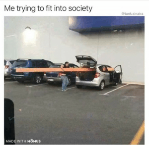 Dank, Memes, and Reddit: Me trying to fit into society  @tank.sinatra  MADE WITH MOMUS Sorry society, we don't match by HannibalGoddamnit FOLLOW 4 MORE MEMES.