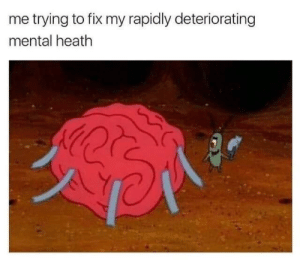 Heath, Mental, and Trying: me trying to fix my rapidly deteriorating  mental heath