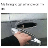 On My Life: Me trying to get a handle on my  life