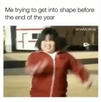 New Year's Resolutions, Girl Memes, and Resolution: Me trying to get into shape before  the end of the year  @HAAAOfficial I really am a complete mess of a human. I'm not bothering with New Years resolutions as I have never achieved a single one.