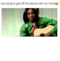 Funny, Phone, and Mom: me trying to get off the phone with my mom Bruhhhh😂😂😂