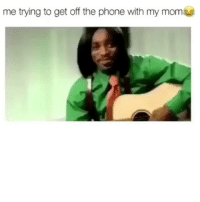 Me when I'm done taking it in the ass: me trying to get off the phone with my mom Me when I'm done taking it in the ass