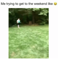 Memes, The Weekend, and 🤖: Me trying to get to the weekend like Get here faster! 😂 Credit: @2brodylewis9