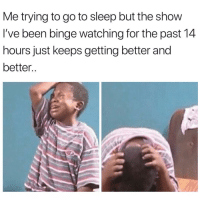 I wish I could quit you😫😩 bingewatching netflixandcry girlsthinkimfunnytwitter nosleepgang: Me trying to go to sleep but the show  I've been binge watching for the past 14  hours just keeps getting better and  better.. I wish I could quit you😫😩 bingewatching netflixandcry girlsthinkimfunnytwitter nosleepgang
