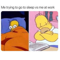 Go to Sleep, Work, and Girl Memes: Me trying to go to sleep vs me at work Currently