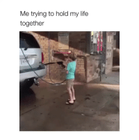 Life, Girl Memes, and Hold: Me trying to hold my life  together