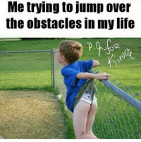 Peek 😂😂😂 ComePartyOnaRealPage🎈: Me trying to jump over  the obstacles in my life Peek 😂😂😂 ComePartyOnaRealPage🎈
