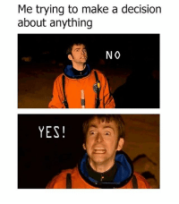 Memes, 🤖, and Yes: Me trying to make a decision  about anything  NO  YES! Panic!