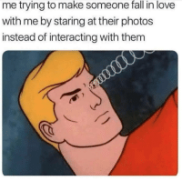"""Fall, Love, and Memes: me trying to make someone fall in love  with me by staring at their photos  instead of interacting with thenm <p>Hopefully it works via /r/memes <a href=""""http://ift.tt/2tT7IEc"""">http://ift.tt/2tT7IEc</a></p>"""