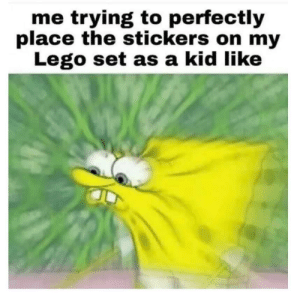 Lego, Set, and Kid: me trying to perfectly  place the stickers on my  Lego set as a kid like 🤪
