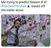 Being Alone, Instagram, and Love: Me trying to predict Season 8 of  #Gameof Thrones based off  the trailer alone.  4내  5 What was your reaction to the teaser ? . . . . . . ForTheThrone gotseason8 gameofthrones khaleesi daenerystargaryen daenerys tb hodor gotfinale bts igers followme finally gameofthronesfamily instadaily gameofthronesmemes winteriscoming emiliaclarke jonsnow kitharington instagood love instagram likeforlikes princeoficeandfire gameofthronesseason8