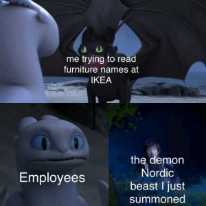 """The infamous Swedish monster """"Meatbøl"""": me trying to read  furniture names at  IKEA  the demon  Nordic  Employees  beast I just  summoned The infamous Swedish monster """"Meatbøl"""""""