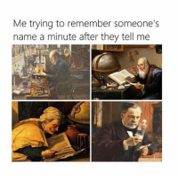 Memes, 🤖, and Name: Me trying to remember someone's  name a minute after they tell me What's your name! 😂