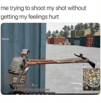 Lol, Dank Memes, and Shot: me trying to shoot my shot without  getting my feelings hurt  5125 LOL 😂