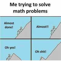 Memes, Shit, and Math: Me trying to solve  math problems  Almost  done!  Almost!!  Oh yes!  Oh shit! Join @sadcasm.co for more!
