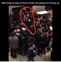 Funny, Squad, and Home: Me trying to stay at home when the squad is turning up How it be every weekend 😂💀