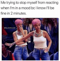 Memes, Mood, and Tits: Me trying to stop myself from reacting  when l'm in a mood bc l know l'll be  fine in 2 minutes.  @NorthWitch69 Calm your tits ✋🏼 Get following @northwitch69 @northwitch69 @northwitch69 @northwitch69