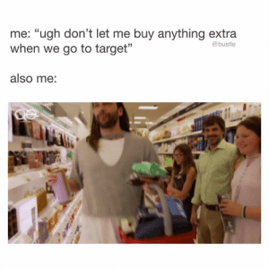 "(via: Bustle): me: ""ugh don't let me buy anything extra  when we go to target""  @bustle  also me: (via: Bustle)"