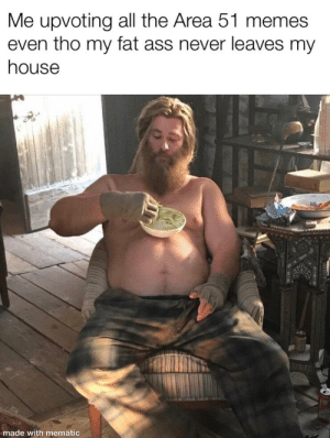 Ass, Fat Ass, and Lazy: Me upvoting all the Area 51 memes  even tho my fat ass never leaves my  house  made with mematic My lazy ass only travels from the fridge to the couch