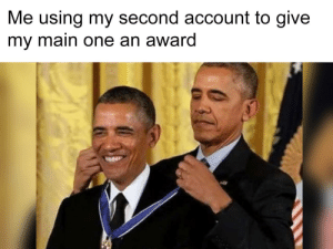The best Christmas gift: Me using my second account to give  my main one an award The best Christmas gift
