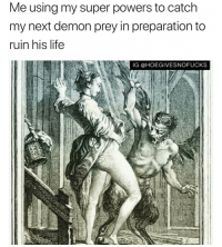 Af, Life, and Pussy: Me using my super powers to catch  my next demon prey in preparation to  ruin his life  IG @HOEGIVESNOFUCKS PUSSY POWER AF!