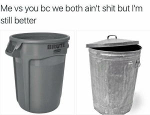 Shit, Tumblr, and Blog: Me vs you bC we both ain't shit but I'm  still better  BRUTE  r desthedogcoonie:  @sent-to-hell