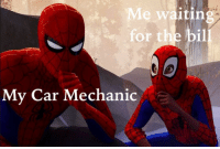 Memes, Mechanic, and Car: . Me waitin  for the bil  My Car Mechanic MEMES!!