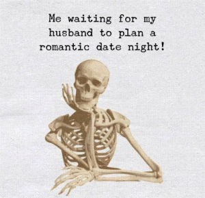 Date, Husband, and Waiting...: Me waiting fo  husband to plan a  r my  romantic date night!