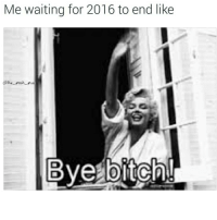 😩😩 😩: Me waiting for 2016 to end like  01he posh puss  Bye bitch 😩😩 😩