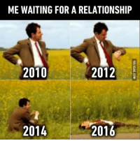 Be careful with what you're waiting for... http://9gag.com/gag/aNWNob0?ref=fbp: ME WAITING FOR A RELATIONSHIP  2010  2012  2014  2016 Be careful with what you're waiting for... http://9gag.com/gag/aNWNob0?ref=fbp