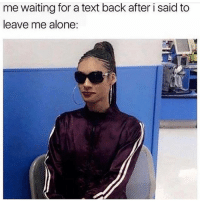 😎 @thebasicbitchlife goodgirlwithbadthoughts 💅🏼: me waiting for a text back after i said to  leave me alone: 😎 @thebasicbitchlife goodgirlwithbadthoughts 💅🏼