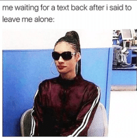 Rude 😎 Follow my love @scouse_ma @scouse_ma @scouse_ma @scouse_ma: me waiting for a text back after i said to  eave me alone Rude 😎 Follow my love @scouse_ma @scouse_ma @scouse_ma @scouse_ma
