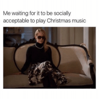 Christmas, Music, and Who Am I: Me waiting for it to be socially  acceptable to play Christmas music Ok who am I kidding it's year round