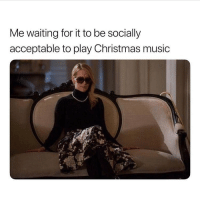 Christmas, Music, and Girl Memes: Me waiting for it to be socially  acceptable to play Christmas music YESS PLEASE