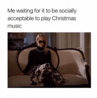 Music Plays: Me waiting for it to be socially  acceptable to play Christmas  music
