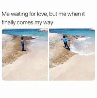 Funny, Love, and Meme: Me waiting for love, but me when it  finally comes my way This is us @meme.w0rld 😭