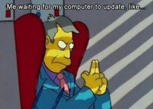 Funny Memes That Are Absolutely Hilarious 32 Pics: Me waiting for my computer to update, like.c.. Funny Memes That Are Absolutely Hilarious 32 Pics