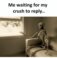 Me Waiting: Me waiting for my  crush to reply.