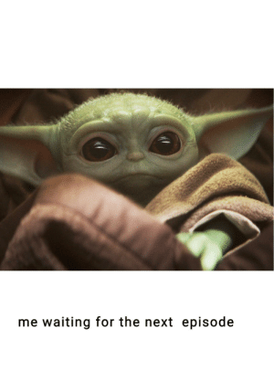 Star Wars, The Next Episode, and Waiting...: me waiting for the next episode Me waiting for the next episode