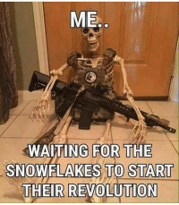 America, Memes, and Savage: ME  WAITING FOR THE  SNOWFLAKES TO START  THEIR REVOLUTION It will never happen 😂 PC: @theunapologeticpatriot 🔴www.TooSavageForDemocrats.com🔴 JOINT INSTAGRAM: @rightwingsavages Partners: 🇺🇸👍: @The_Typical_Liberal 🇺🇸💪@theunapologeticpatriot 🇺🇸 @DylansDailyShow 🇺🇸 @keepamerica.usa 🇺🇸@Raised_Right_ 🇺🇸@conservative.female 😈 @too_savage_for_liberals 💪 @RightWingRoast 🇺🇸 @Conservative.American 🇺🇸 @Trumpmemz DonaldTrump Trump HillaryClinton MakeAmericaGreatAgain Conservative Republican Liberal Democrat Ccw247 MAGA Politics LiberalLogic Savage TooSavageForDemocrats Instagram Merica America PresidentTrump Funny True sotrue
