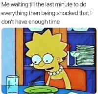 Memes, Time, and Waiting...: Me waiting till the last minute to do  everything then being shocked that l  don't have enough time 😳 Follow my doll @thespeckyblonde @thespeckyblonde @thespeckyblonde @thespeckyblonde