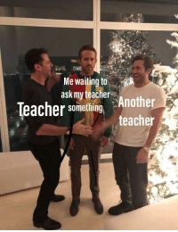 Christmas, Teacher, and Merry Christmas: Me waiting to  ask my teacher  leacher something Another  teacher merry christmas my fellow dankmemers