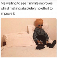 👽 goodgirlwithbadthoughts 💅🏽: Me waiting to see if my life improves  whilst making absolutely no effort to  improve it 👽 goodgirlwithbadthoughts 💅🏽